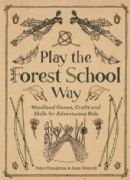 Play the Forest School Way - Peter Houghton, Jane Worroll